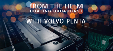 From the Helm Boating Broadcast with Volvo Penta