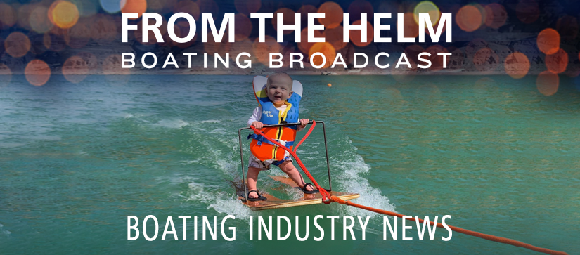 From the Helm Boating Broadcast with Boating Industry News