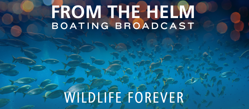 From the Helm Boating Broadcast with Wildlife Forever