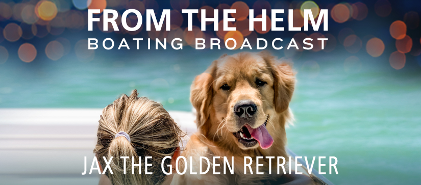 From the Helm Boating Broadcast with Jax the Golden Retriever